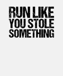 acquisto genuino ultime tendenze ultima selezione del 2019 Run Like You Stole Something Gifts on Zazzle