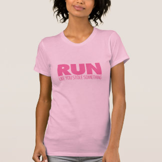 Run Like You Stole Something Pink T Shirt