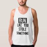 Run Like You Stole Something Tank Top