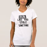 Run Like You Stole Something Tee Shirt