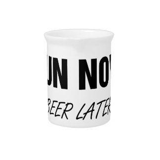 Run Now Beer Later Beverage Pitcher