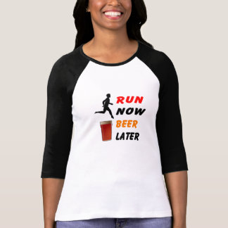 Run Now Beer Later - Funny Running Shirt