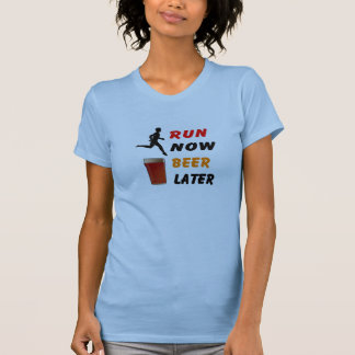 Run Now, Beer Later - Funny Running T Shirts
