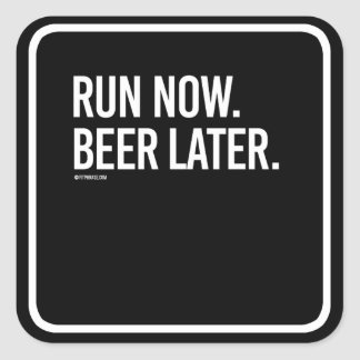 Run now Beer Later -   - Gym Humor -.png Square Sticker