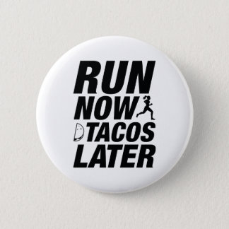 Run Now Tacos Later Pinback Button