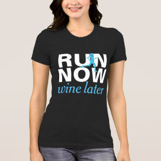 RUN NOW wine later funny running shirt