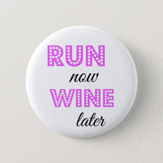 Run now, Wine later Pinback Button
