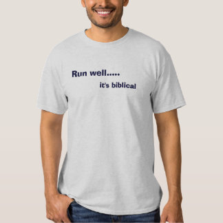 Run well....., it's biblical t-shirts