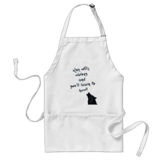 Run with wolves and you'll learn to  howl adult apron