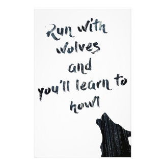 Run with wolves and you'll learn to  howl stationery