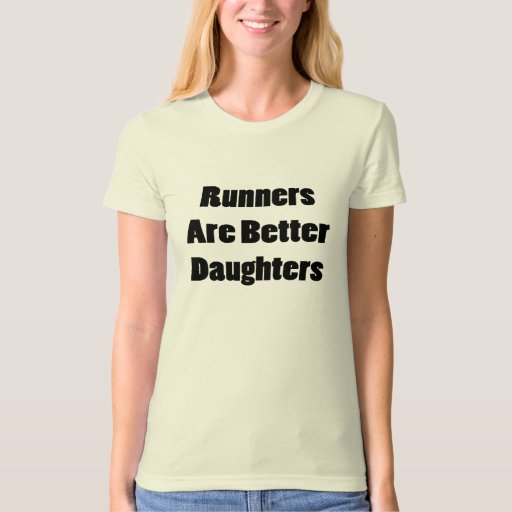 Runners Are Better Daughters T-Shirt