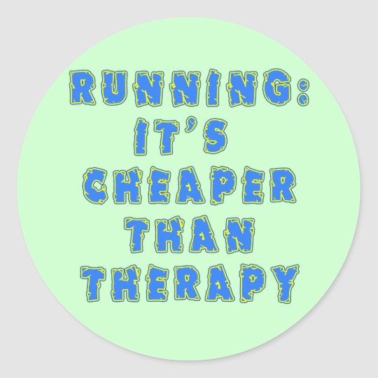 RUNNING:  CHEAPER THAN THERAPY Tshirts Classic Round Sticker