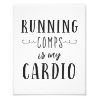 Running Comps is My Cardio Quote Printable Photo Print