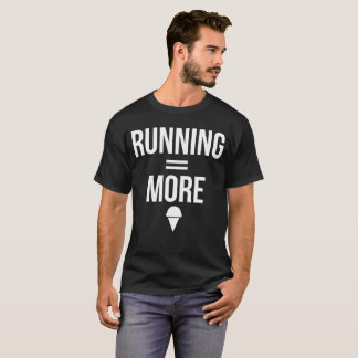 Running Equals More Ice Cream Cardio Workout T-Shirt