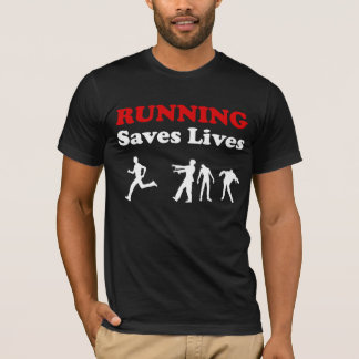 Running (from Zombies) Saves Lives t-shirt