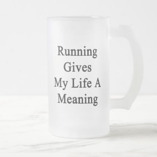 Running Gives My Life A Meaning 16 Oz Frosted Glass Beer Mug