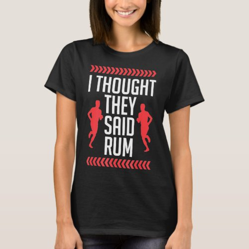 Running _ I Thought They Said Rum Funny Running Ca T_Shirt