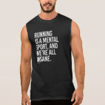 Running is a mental sport, and we're all insane -  sleeveless tee