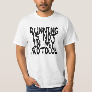 Running is not in my protocol shirt