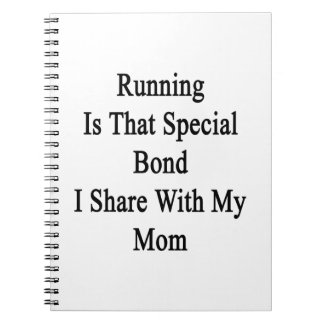 Running Is That Special Bond I Share With My Mom Notebook
