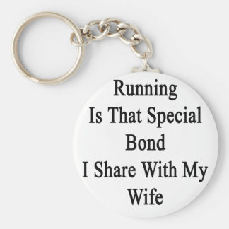 Running Is That Special Bond I Share With My Wife. Keychain