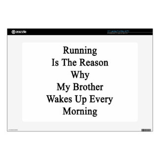 """Running Is The Reason Why My Brother Wakes Up Ever 15"""" Laptop Skins"""