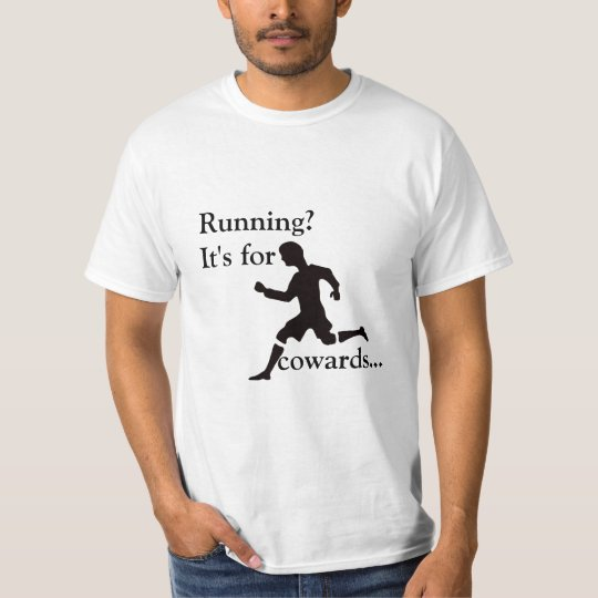 Running? It's for cowards... T-Shirt