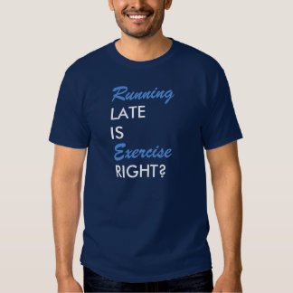 Running late is exercise right? T-shirt. T-shirt