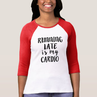 Running Late is my Cardio funny T-Shirt