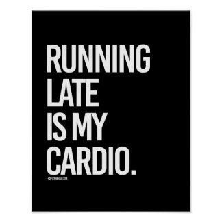 Running late is my cardio -   - Gym Humor -.png Poster