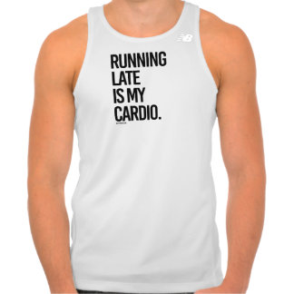 Running late is my cardio -  .png tank top