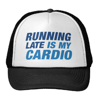 Running Late Is My Cardio Trucker Hat