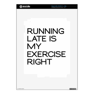 RUNNING LATE IS MY EXERCISE . RIGHT DECAL FOR THE iPad 2