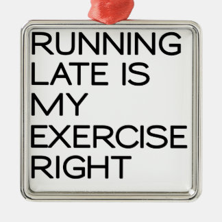 RUNNING LATE IS MY EXERCISE . RIGHT METAL ORNAMENT