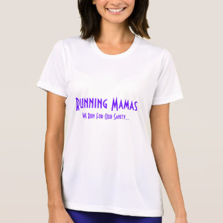 Running Mamas, We Run For Our Sanity... T-Shirt