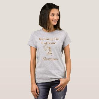 Running on Caffeine and Dry Shampoo Tshirt