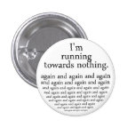 Running towards nothing buttons