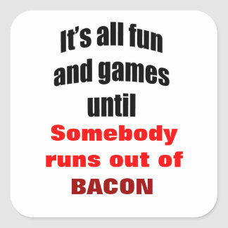 Runs Out Of Bacon Square Stickers