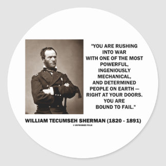 Rushing Into War Are Bound To Fail Sherman Quote Classic Round Sticker
