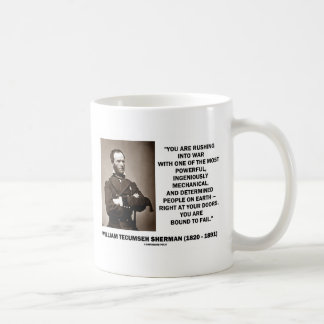Rushing Into War Are Bound To Fail Sherman Quote Coffee Mug