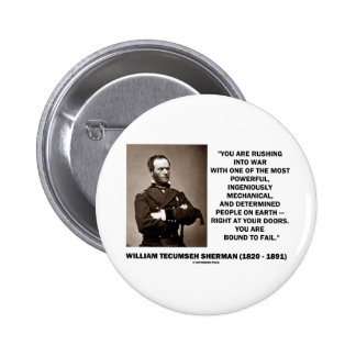 Rushing Into War Are Bound To Fail Sherman Quote Pinback Button
