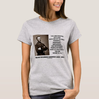Rushing Into War Are Bound To Fail Sherman Quote T-Shirt