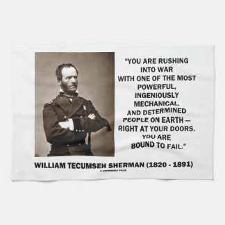 Rushing Into War Are Bound To Fail Sherman Quote Towel