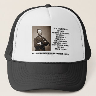Rushing Into War Are Bound To Fail Sherman Quote Trucker Hat