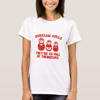 Russian Dolls. They're So Full Of Themselves. T-Shirt