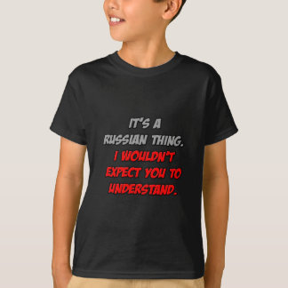 Russian Thing .. You Wouldn't Understand T-Shirt