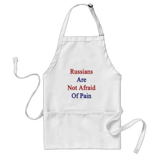 Russians Are Not Afraid Of Pain Apron