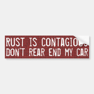 Rust is contagious, don't rear end my car bumper sticker