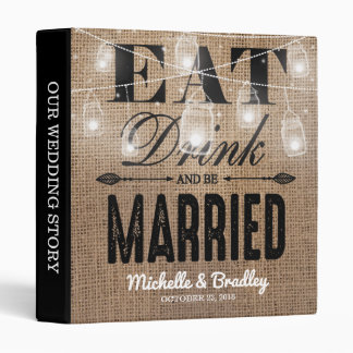 Rustic Burlap Eat Drink and be Married Wedding 3 Ring Binder