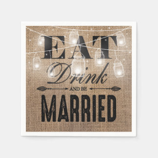 Rustic Burlap Eat Drink and be Married Wedding Paper Napkin